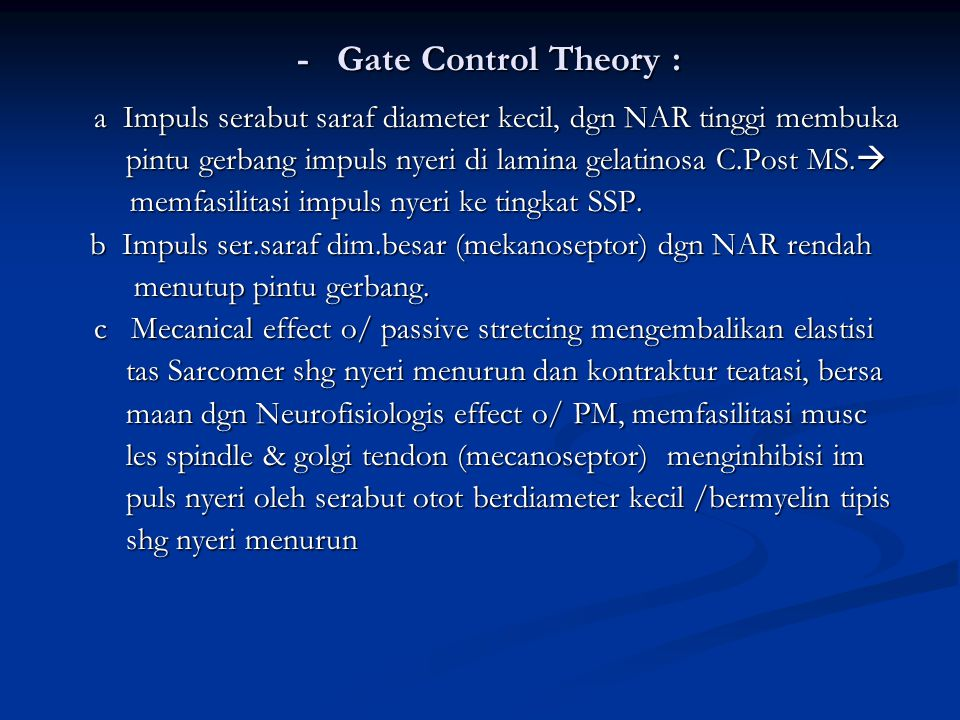 - Gate Control Theory : a Impuls serabut saraf diameter kecil, dgn NAR tinggi membuka.