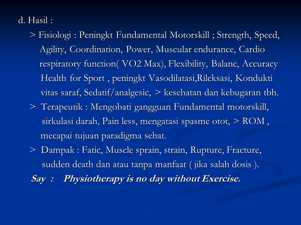 d. Hasil : > Fisiologi : Peningkt Fundamental Motorskill ; Strength, Speed, Agility, Coordination, Power, Muscular endurance, Cardio.