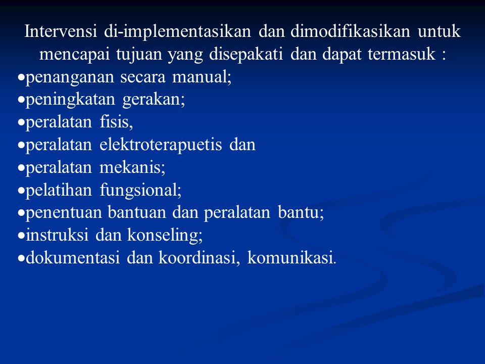 Intervensi di-implementasikan dan dimodifikasikan untuk mencapai tujuan yang disepakati dan dapat termasuk :
