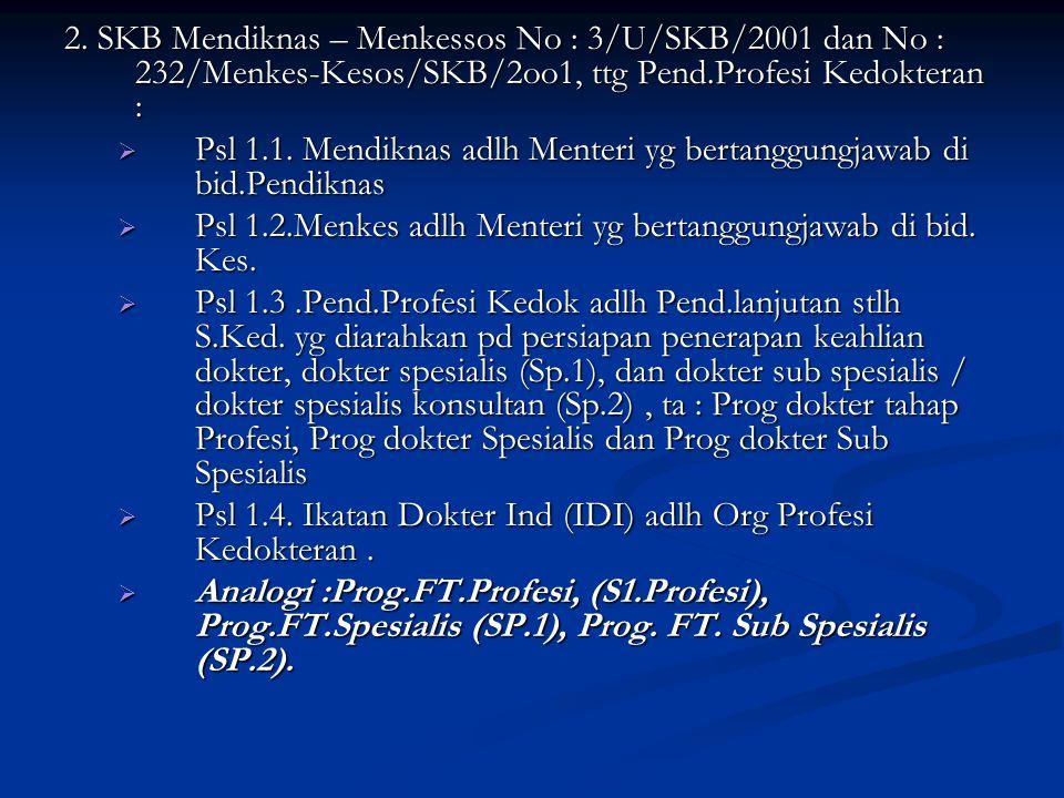 2. SKB Mendiknas – Menkessos No : 3/U/SKB/2001 dan No : 232/Menkes-Kesos/SKB/2oo1, ttg Pend.Profesi Kedokteran :