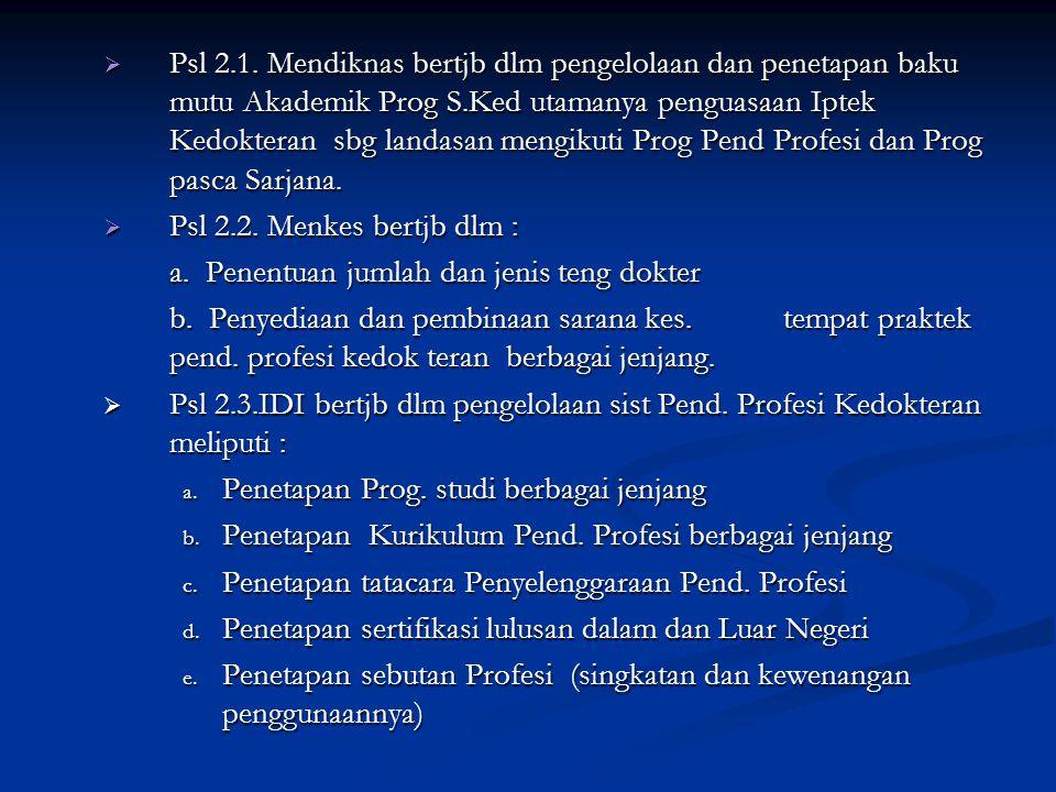 Psl 2.1. Mendiknas bertjb dlm pengelolaan dan penetapan baku mutu Akademik Prog S.Ked utamanya penguasaan Iptek Kedokteran sbg landasan mengikuti Prog Pend Profesi dan Prog pasca Sarjana.