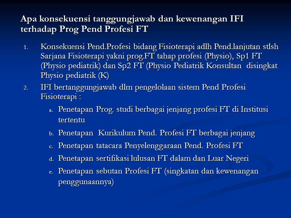 Apa konsekuensi tanggungjawab dan kewenangan IFI terhadap Prog Pend Profesi FT