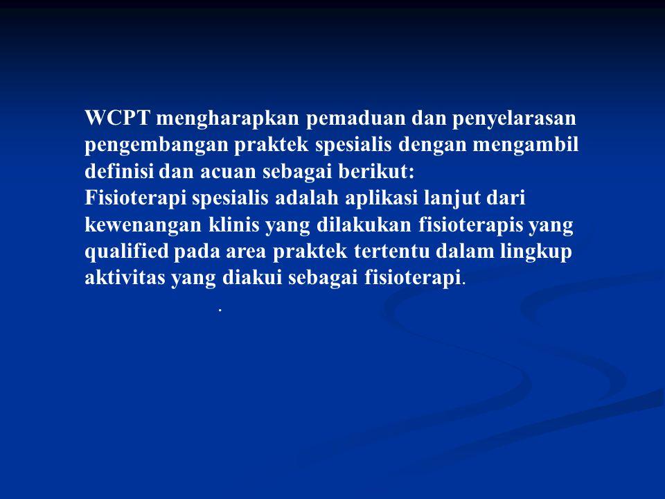 WCPT mengharapkan pemaduan dan penyelarasan pengembangan praktek spesialis dengan mengambil definisi dan acuan sebagai berikut: