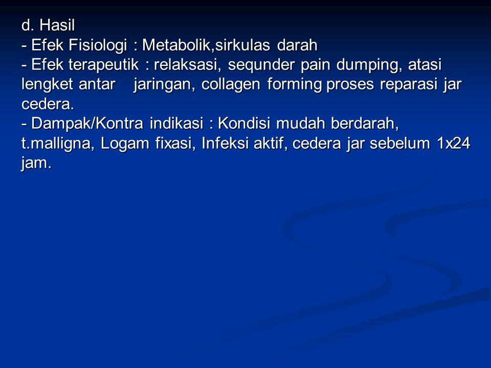 d. Hasil - Efek Fisiologi : Metabolik,sirkulas darah.