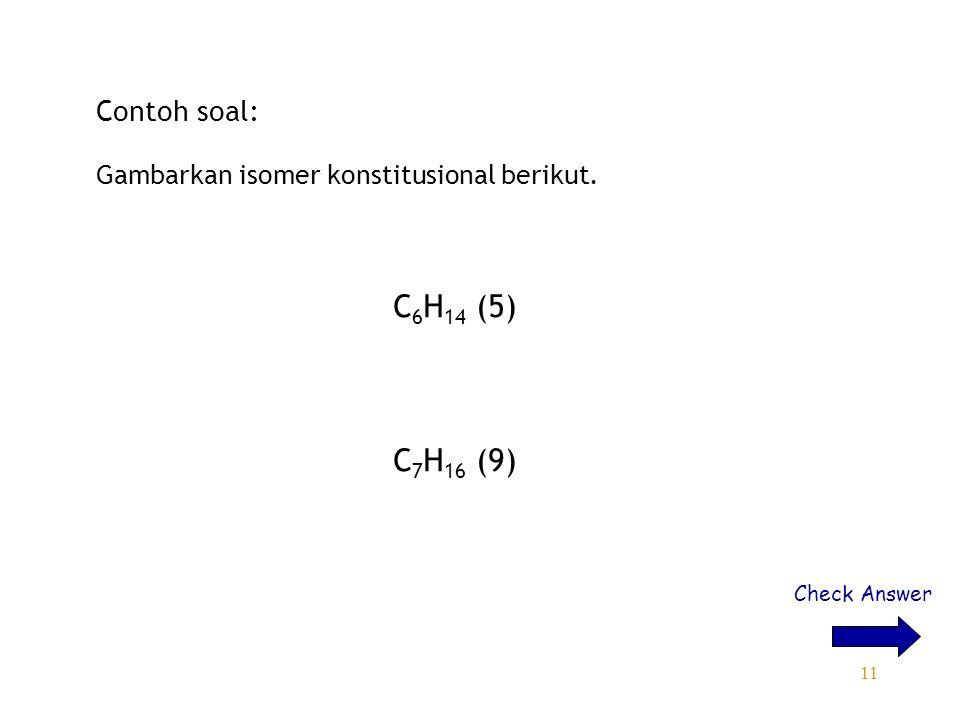 Contoh soal: Gambarkan isomer konstitusional berikut. C6H14 (5) C7H16 (9) Check Answer
