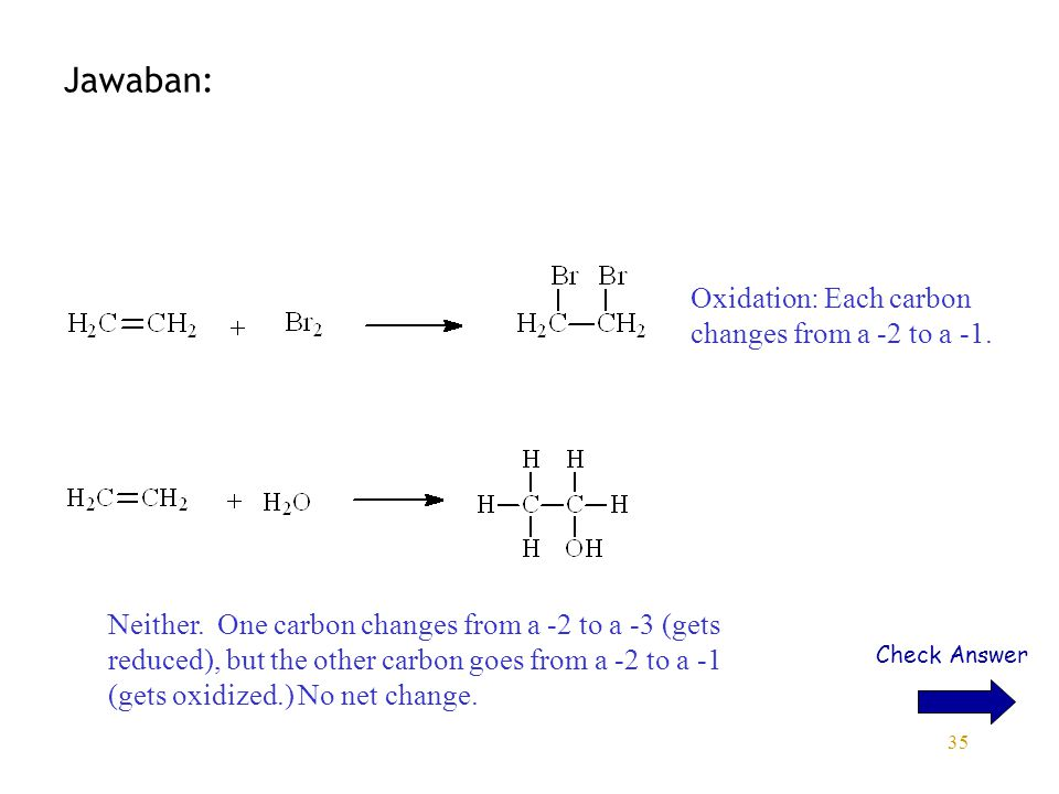 Jawaban: Oxidation: Each carbon changes from a -2 to a -1.
