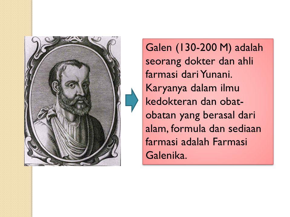 Galen (130-200 M) adalah seorang dokter dan ahli farmasi dari Yunani