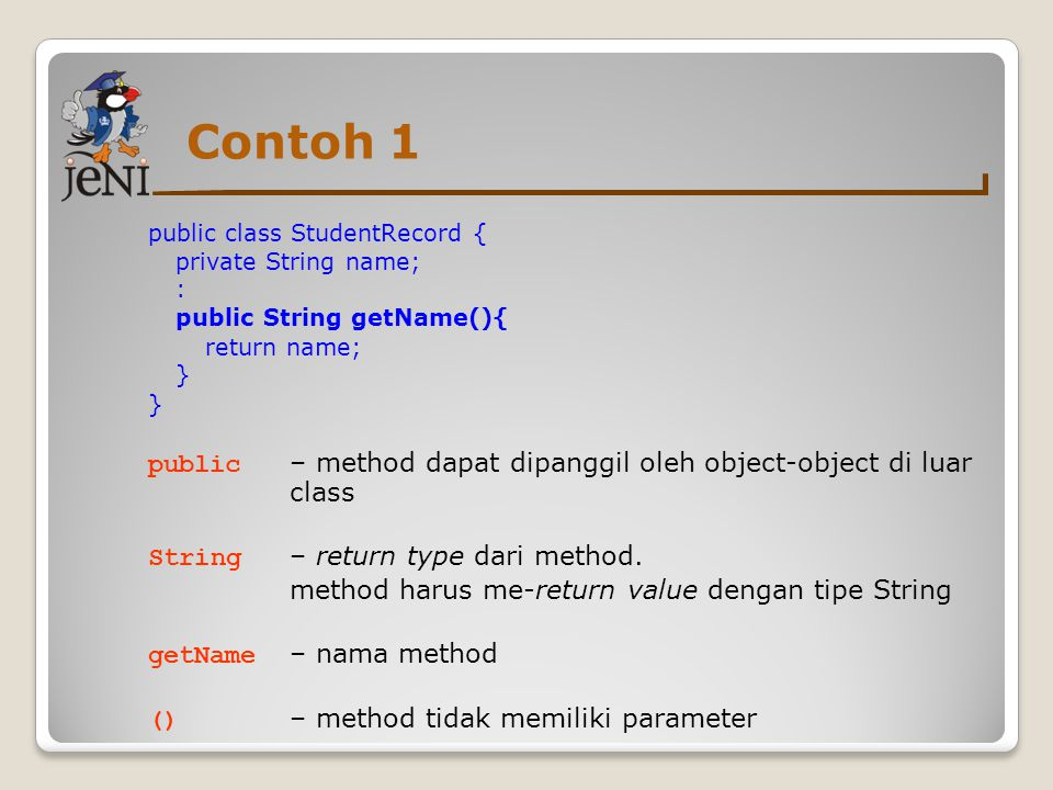 Contoh 1 public class StudentRecord { private String name; : public String getName(){ return name;