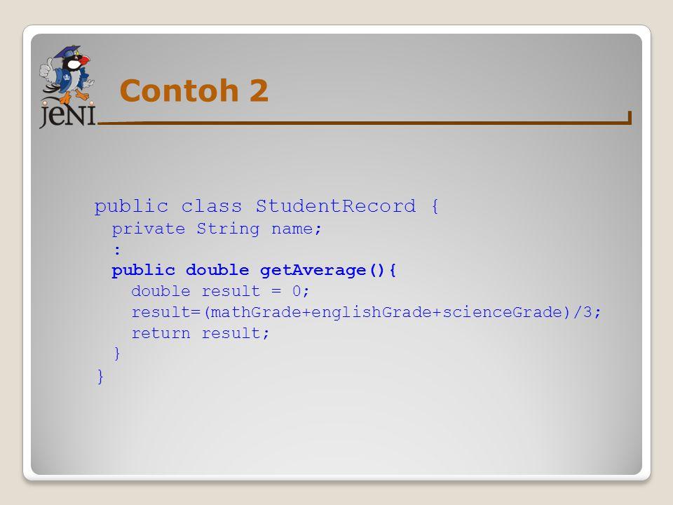 Contoh 2 public class StudentRecord { private String name; :