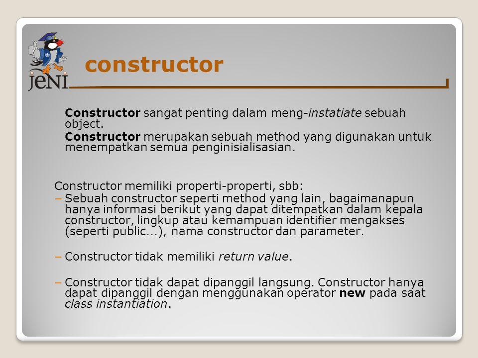 constructor Constructor sangat penting dalam meng-instatiate sebuah object.