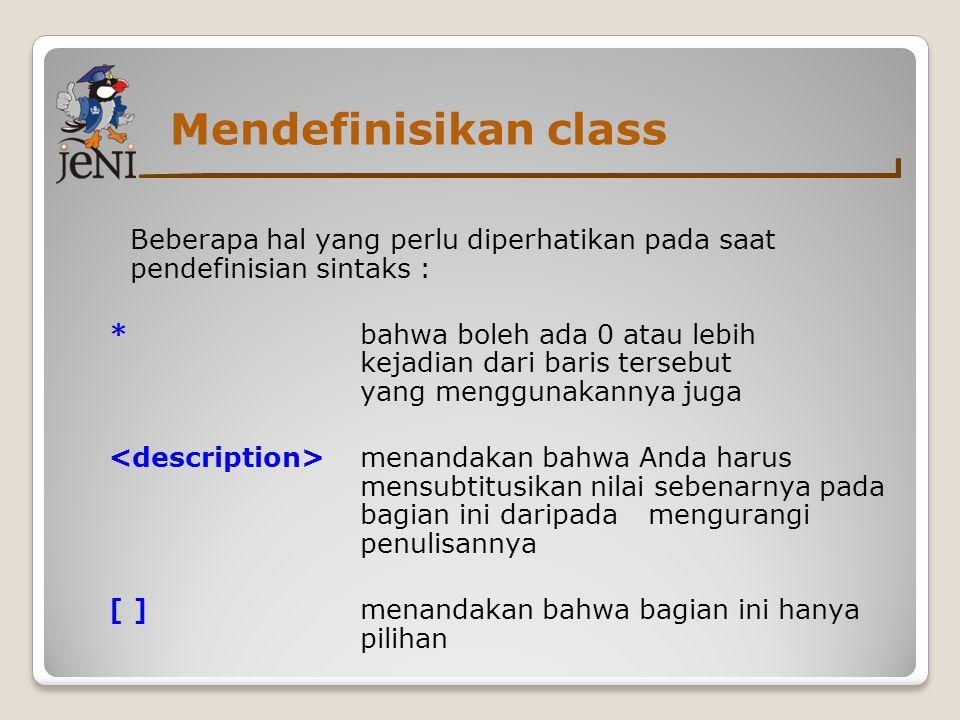 Mendefinisikan class Beberapa hal yang perlu diperhatikan pada saat pendefinisian sintaks :