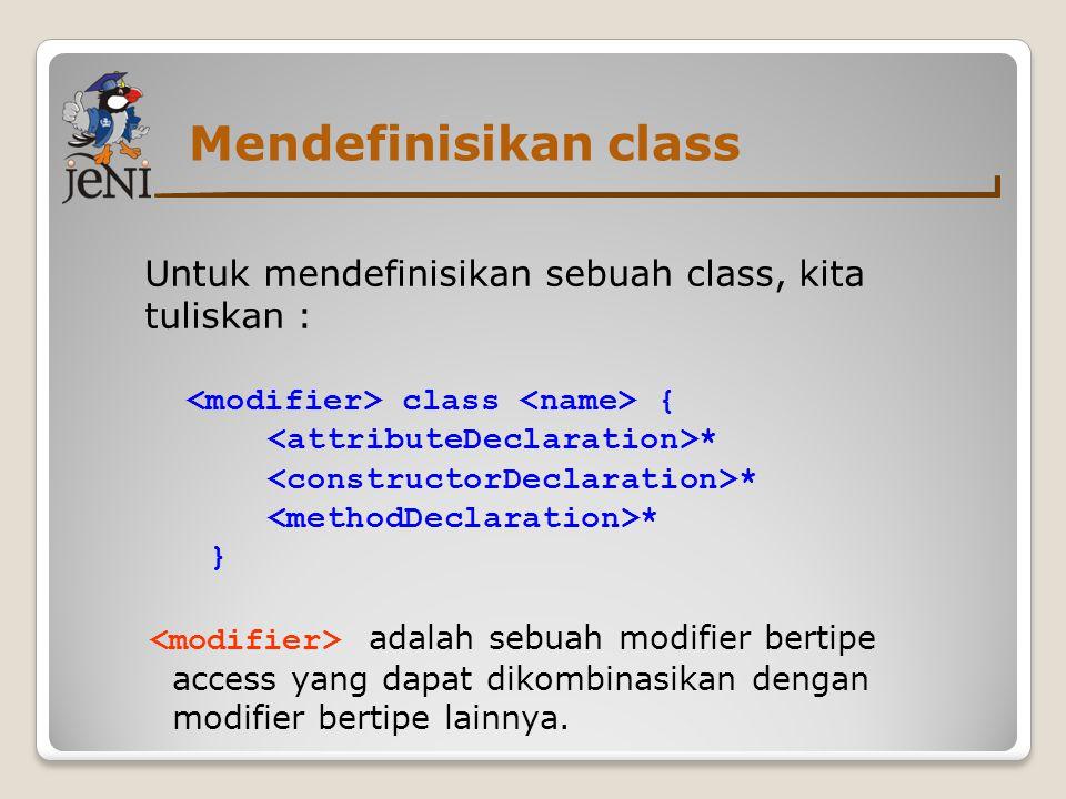 Mendefinisikan class Untuk mendefinisikan sebuah class, kita tuliskan : <modifier> class <name> {