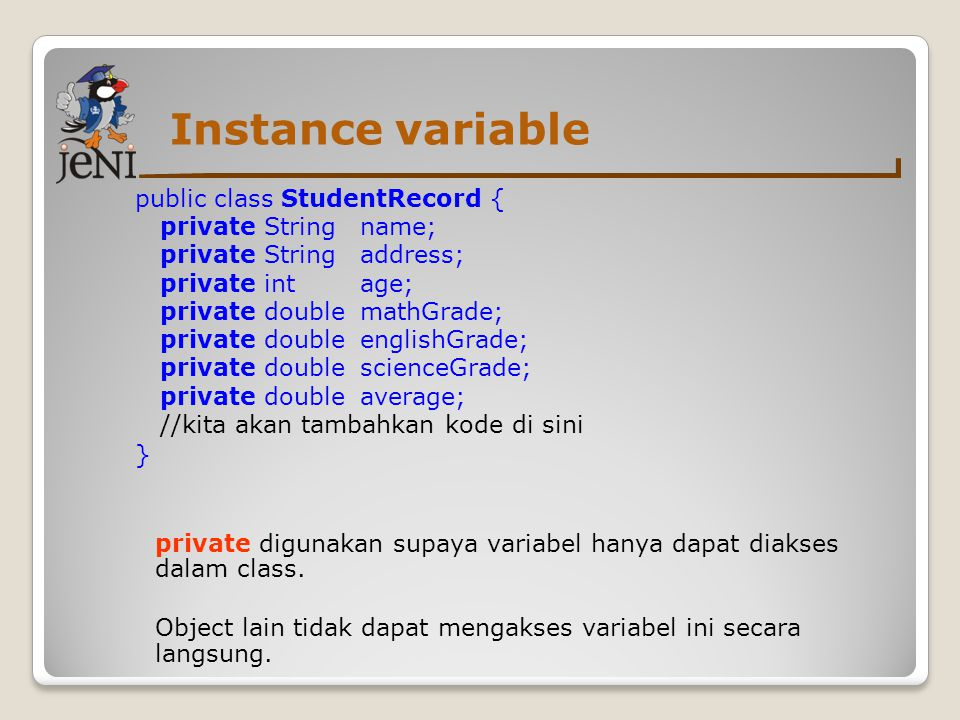 Instance variable public class StudentRecord { private String name;