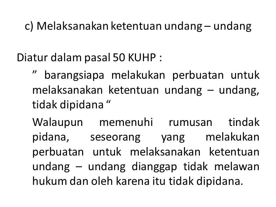 c) Melaksanakan ketentuan undang – undang