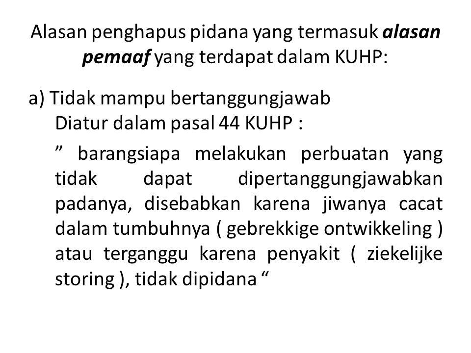 Alasan penghapus pidana yang termasuk alasan pemaaf yang terdapat dalam KUHP: