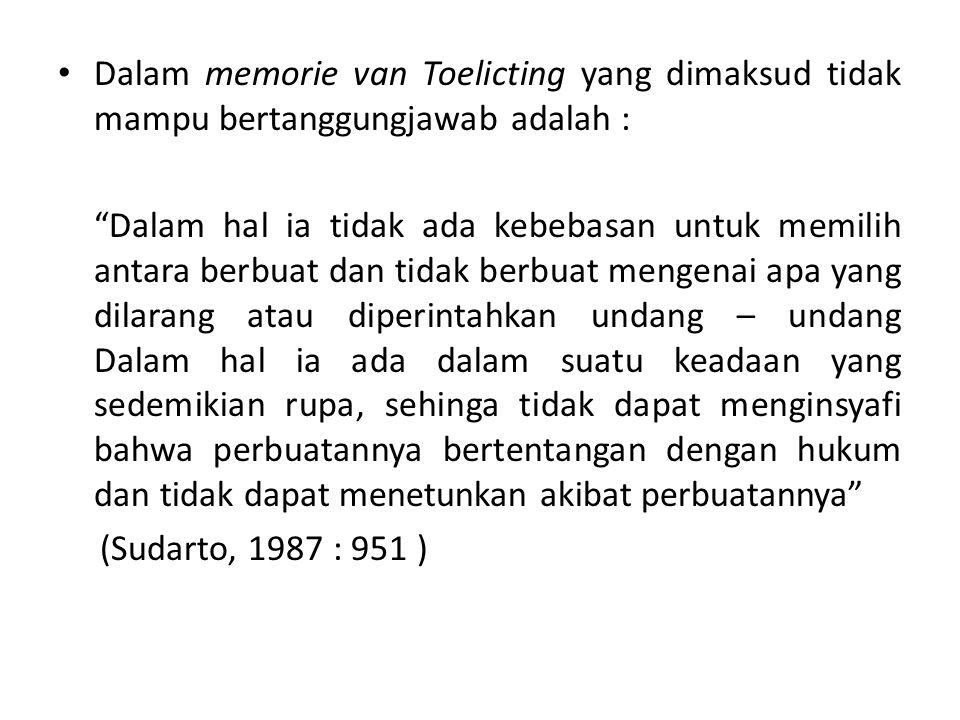 Dalam memorie van Toelicting yang dimaksud tidak mampu bertanggungjawab adalah :