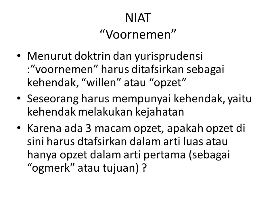 NIAT Voornemen Menurut doktrin dan yurisprudensi : voornemen harus ditafsirkan sebagai kehendak, willen atau opzet