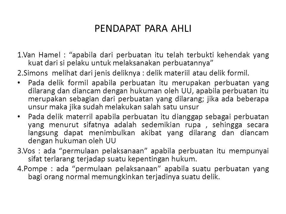 PENDAPAT PARA AHLI 1.Van Hamel : apabila dari perbuatan itu telah terbukti kehendak yang kuat dari si pelaku untuk melaksanakan perbuatannya