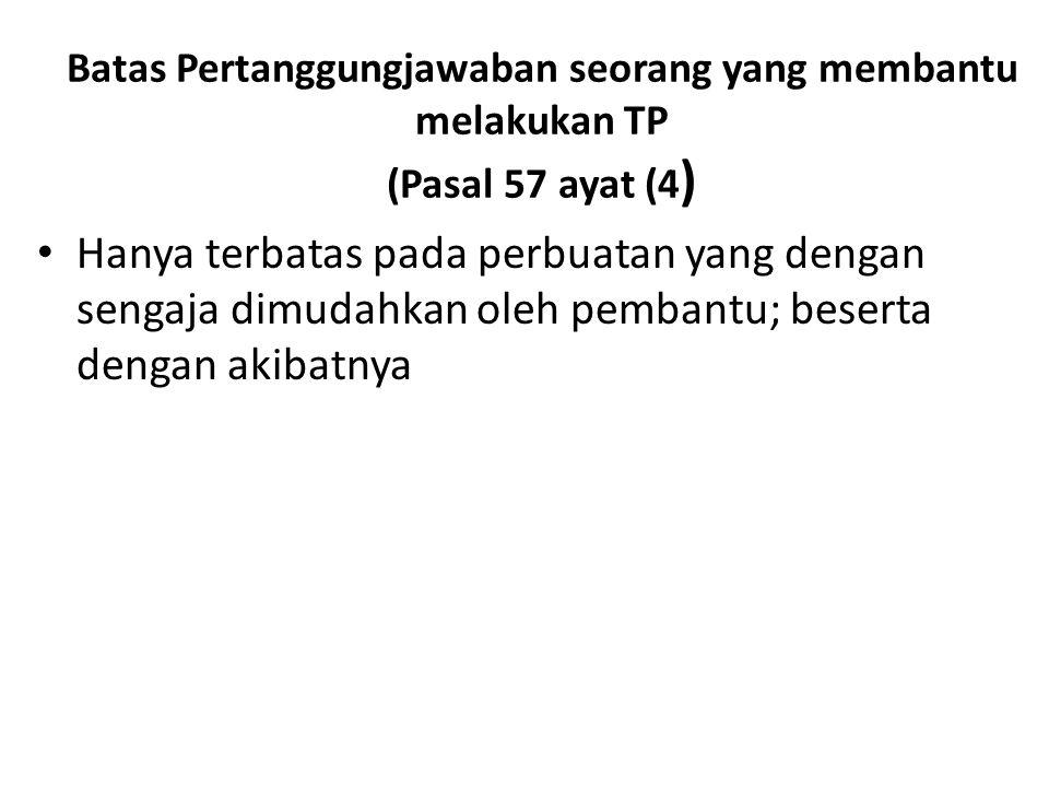 Batas Pertanggungjawaban seorang yang membantu melakukan TP (Pasal 57 ayat (4)