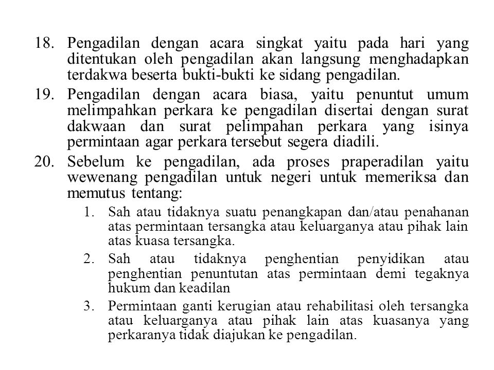 Pengadilan dengan acara singkat yaitu pada hari yang ditentukan oleh pengadilan akan langsung menghadapkan terdakwa beserta bukti-bukti ke sidang pengadilan.