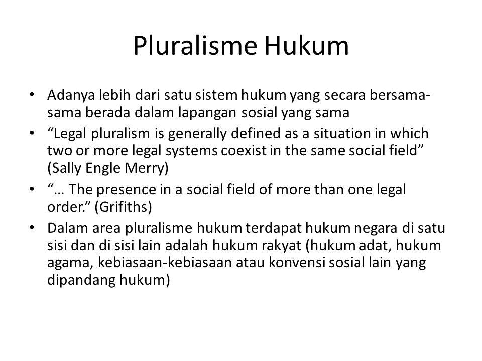Pluralisme Hukum Adanya lebih dari satu sistem hukum yang secara bersama-sama berada dalam lapangan sosial yang sama.