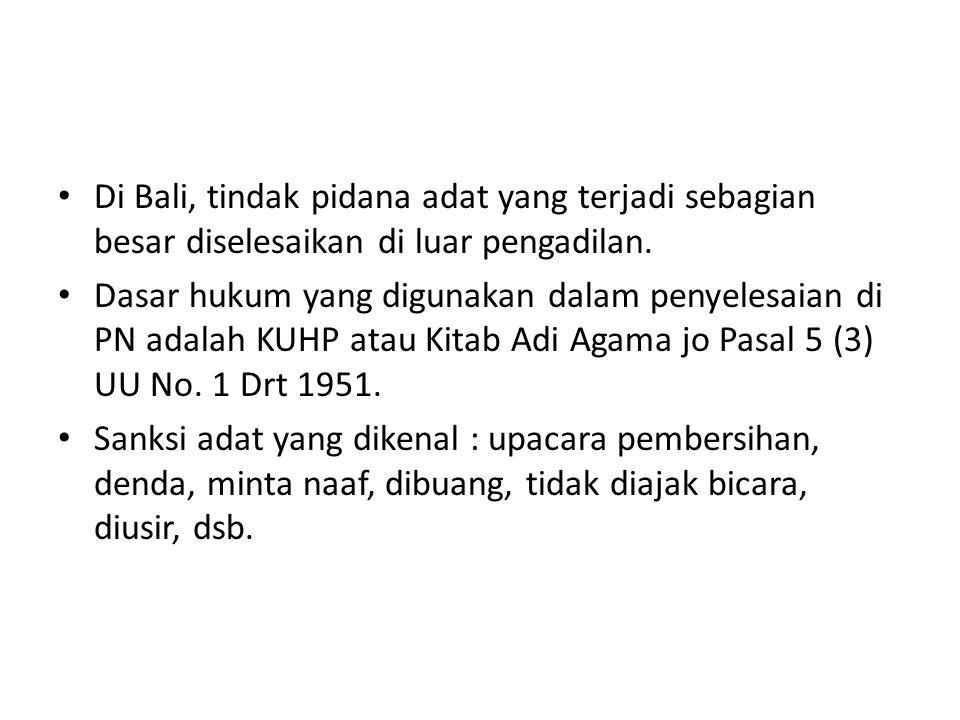 Di Bali, tindak pidana adat yang terjadi sebagian besar diselesaikan di luar pengadilan.