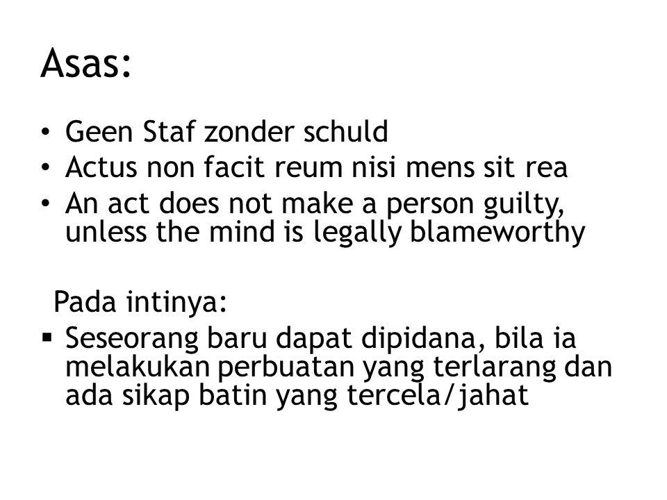 Asas: Geen Staf zonder schuld Actus non facit reum nisi mens sit rea