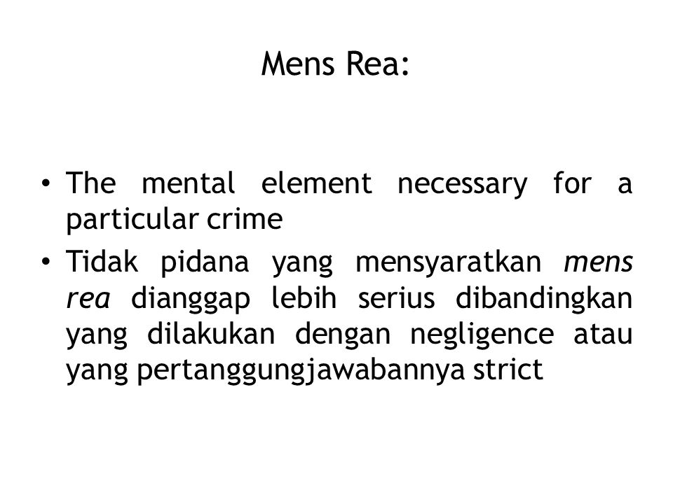 Mens Rea: The mental element necessary for a particular crime