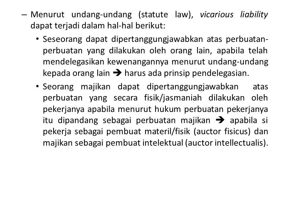 Menurut undang-undang (statute law), vicarious liability dapat terjadi dalam hal-hal berikut: