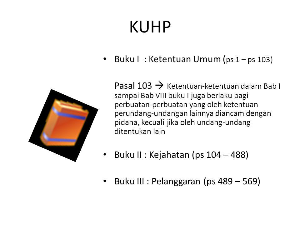 KUHP Buku I : Ketentuan Umum (ps 1 – ps 103)