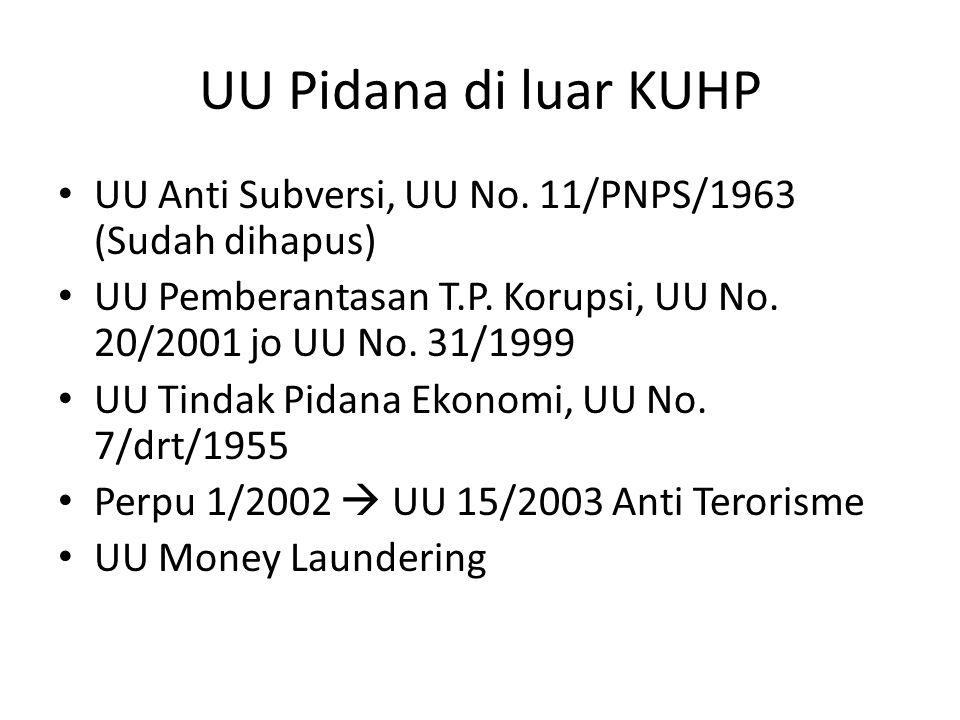 UU Pidana di luar KUHP UU Anti Subversi, UU No. 11/PNPS/1963 (Sudah dihapus) UU Pemberantasan T.P. Korupsi, UU No. 20/2001 jo UU No. 31/1999.