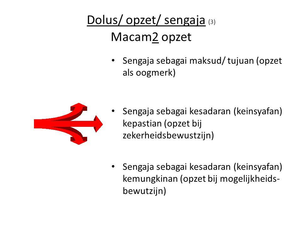 Dolus/ opzet/ sengaja (3) Macam2 opzet