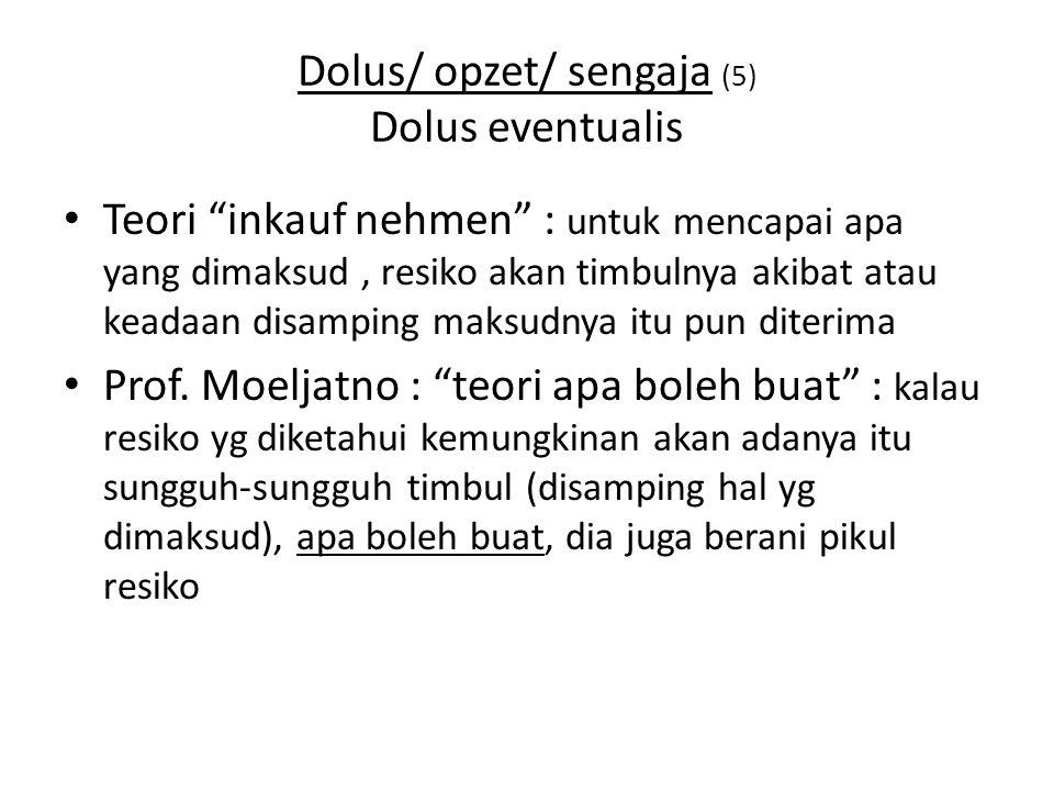 Dolus/ opzet/ sengaja (5) Dolus eventualis