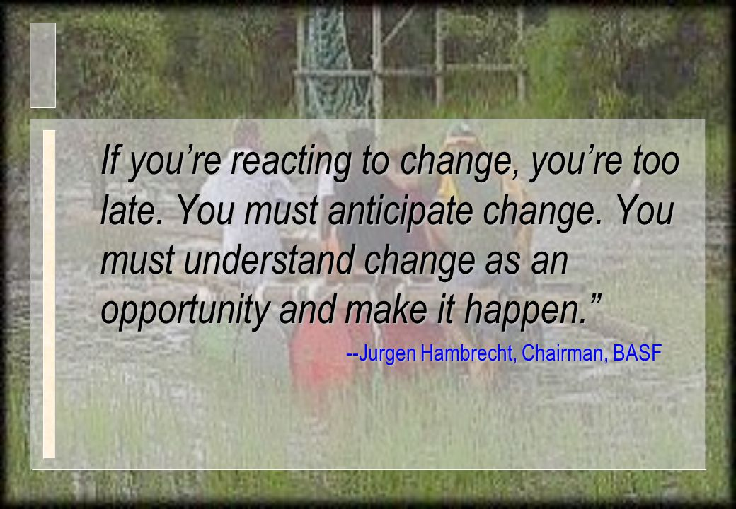 If you're reacting to change, you're too late