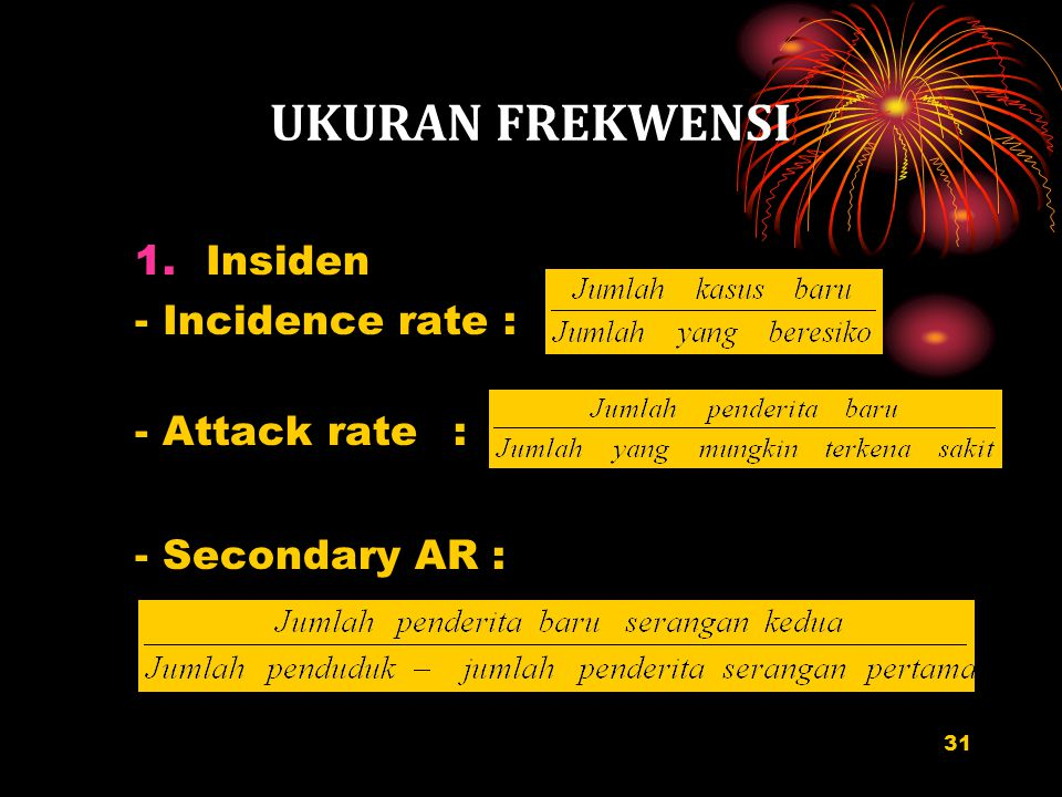 UKURAN FREKWENSI Insiden - Incidence rate : - Attack rate :