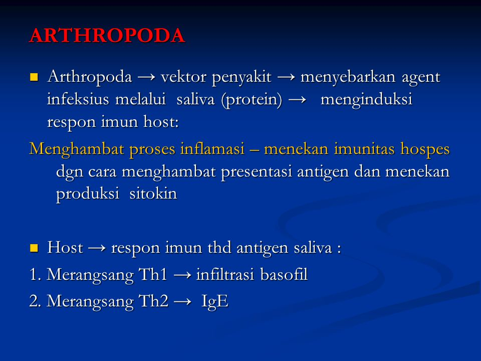 ARTHROPODA Arthropoda → vektor penyakit → menyebarkan agent infeksius melalui saliva (protein) → menginduksi respon imun host: