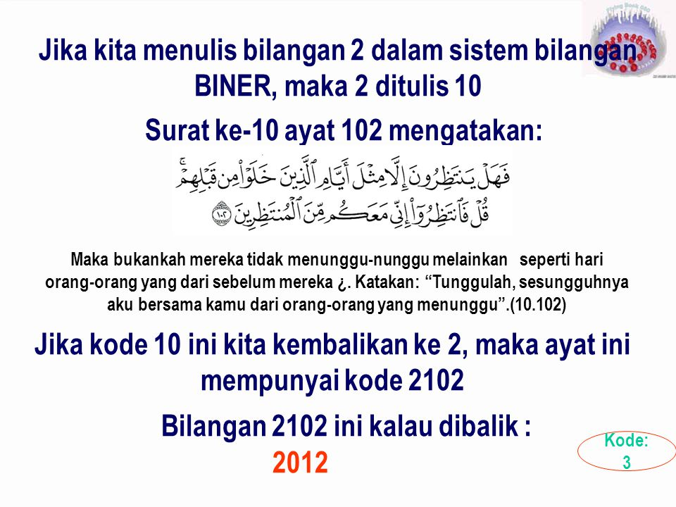 Surat ke-10 ayat 102 mengatakan: Bilangan 2102 ini kalau dibalik :