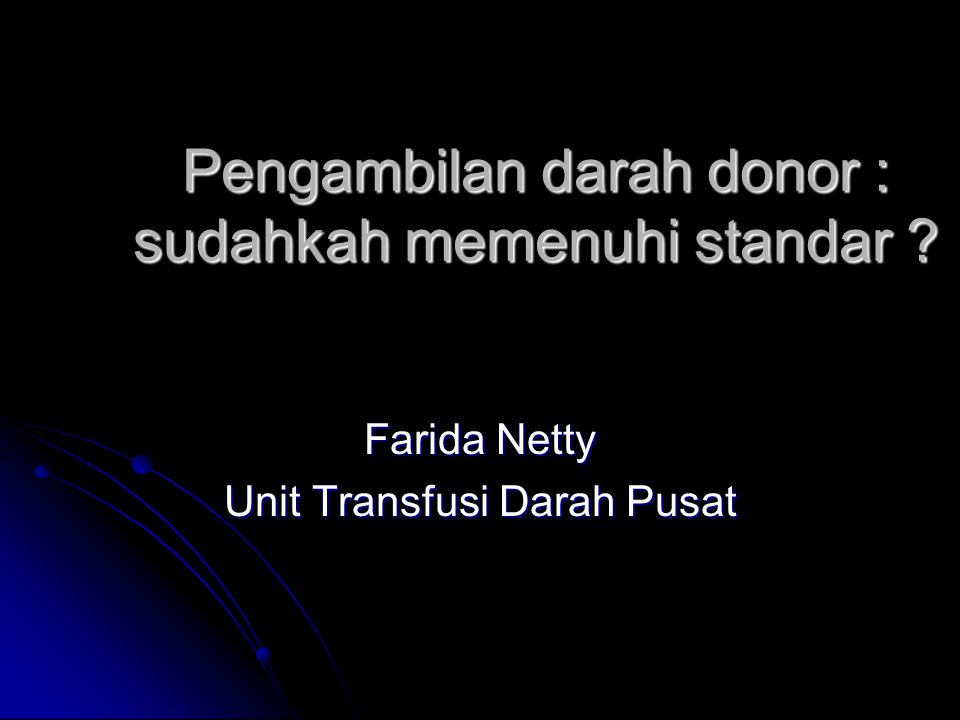 Pengambilan darah donor : sudahkah memenuhi standar