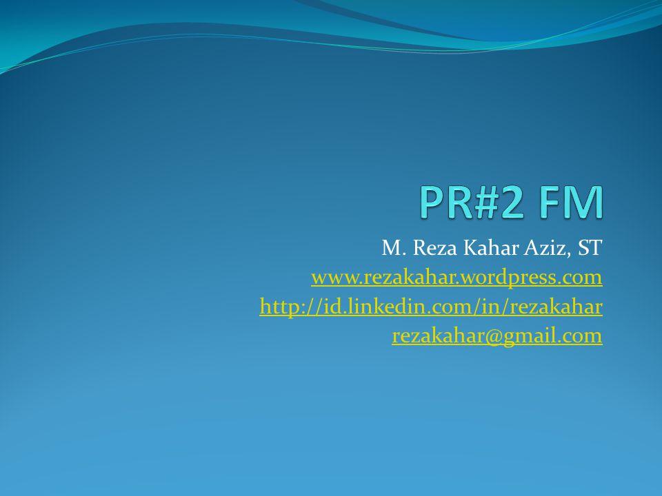 PR#2 FM M. Reza Kahar Aziz, ST www.rezakahar.wordpress.com