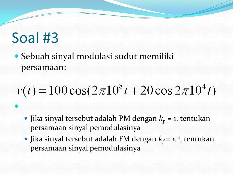 Soal #3 Sebuah sinyal modulasi sudut memiliki persamaan: