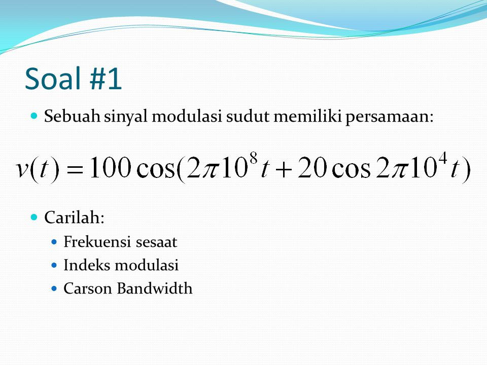 Soal #1 Sebuah sinyal modulasi sudut memiliki persamaan: Carilah: