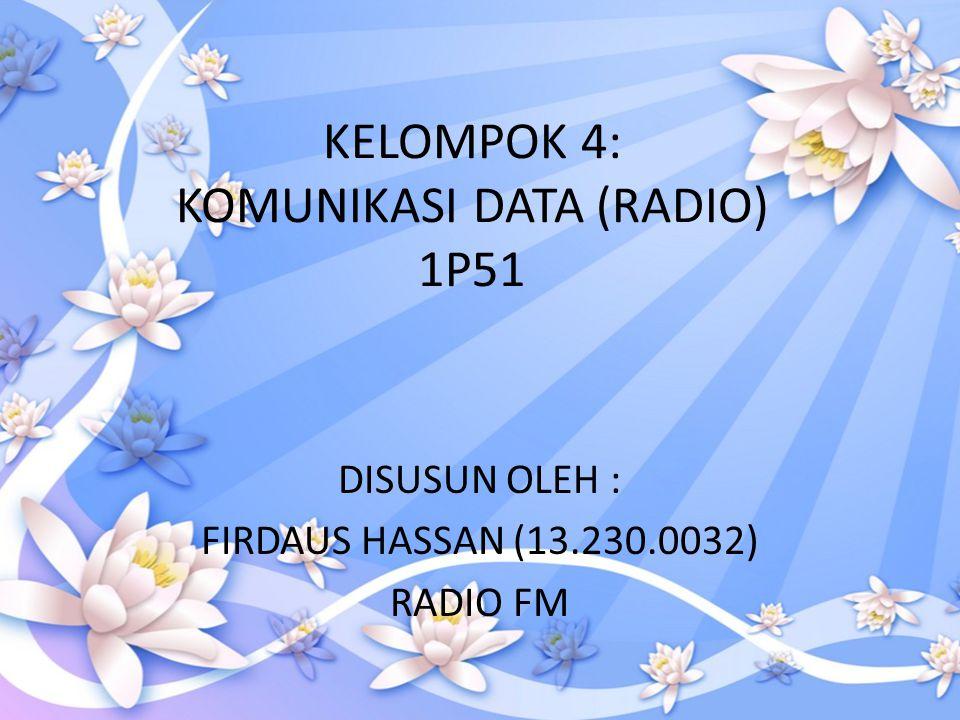 KELOMPOK 4: KOMUNIKASI DATA (RADIO) 1P51