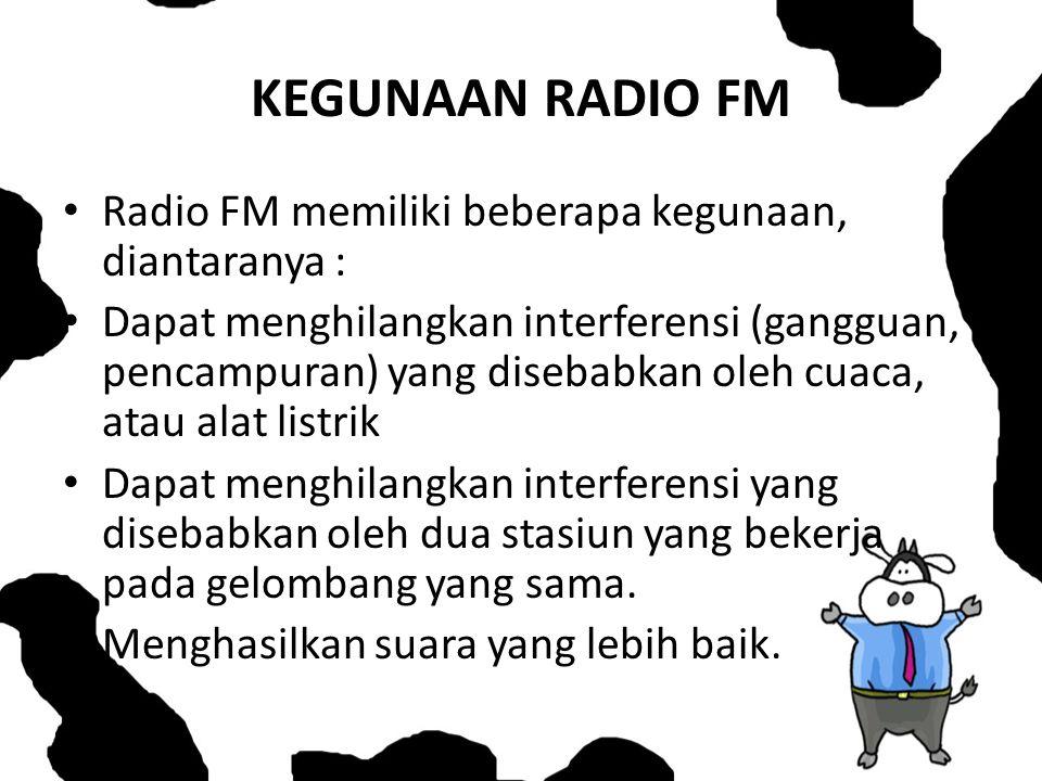 KEGUNAAN RADIO FM Radio FM memiliki beberapa kegunaan, diantaranya :