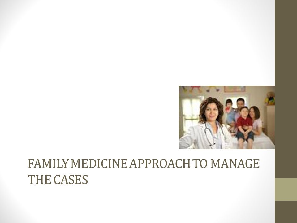 FAMILY MEDICINE APPROACH TO MANAGE the CASES