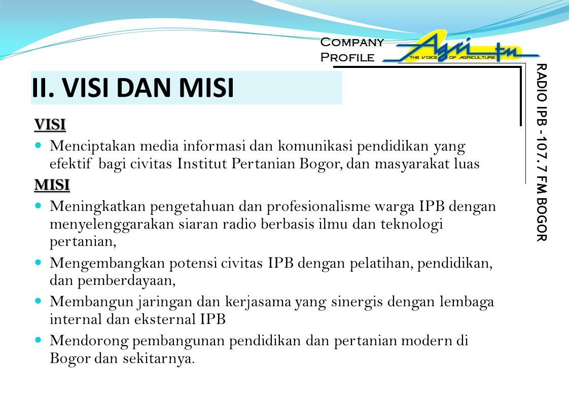 Company Profile. RADIO IPB -107.7 FM BOGOR. II. VISI DAN MISI. VISI.