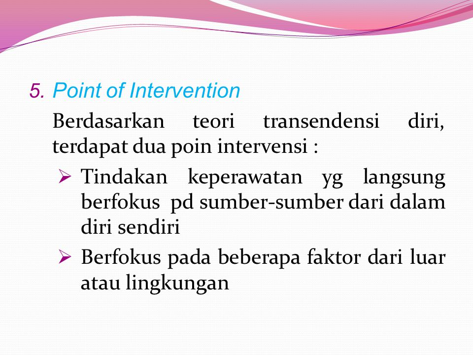 Point of Intervention Berdasarkan teori transendensi diri, terdapat dua poin intervensi :