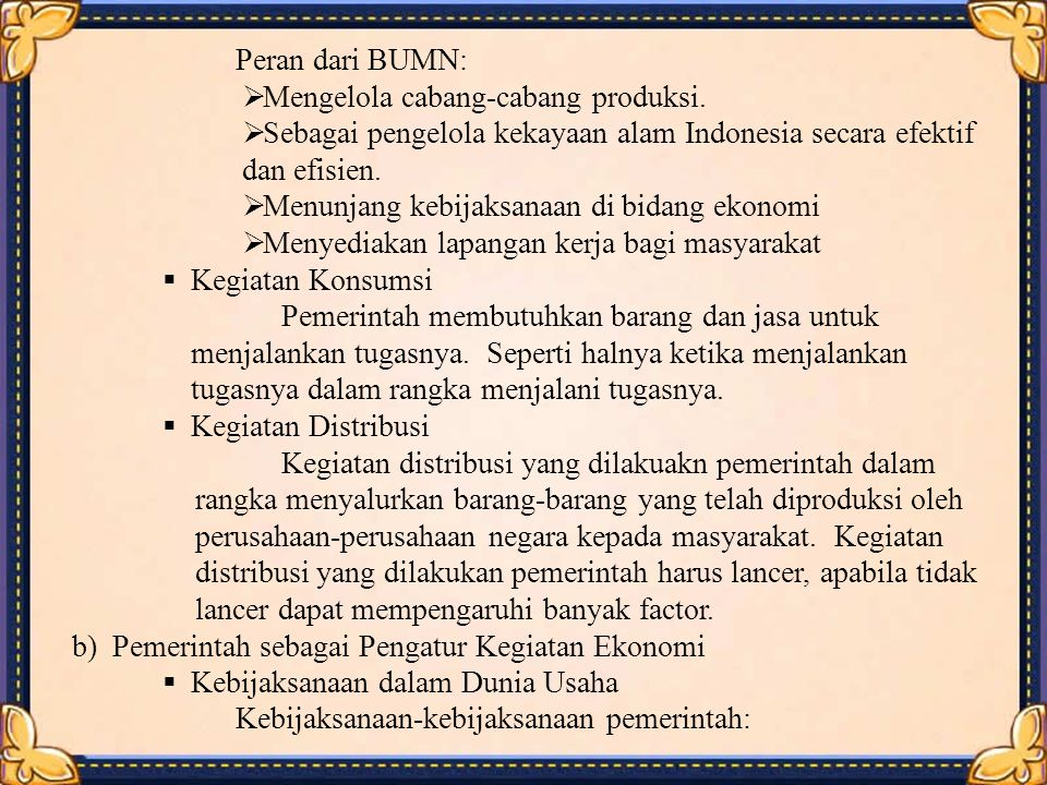 Peran dari BUMN: Mengelola cabang-cabang produksi. Sebagai pengelola kekayaan alam Indonesia secara efektif dan efisien.