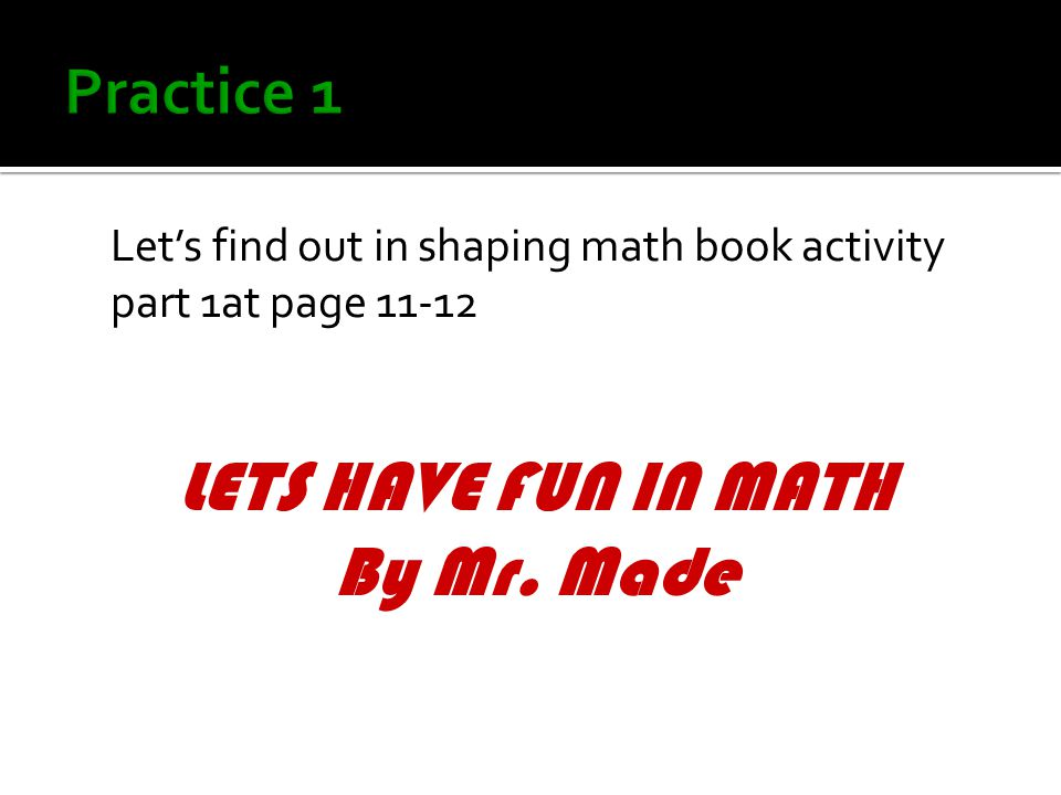 LETS HAVE FUN IN MATH By Mr. Made