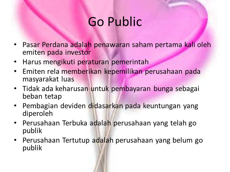 Go Public Pasar Perdana adalah penawaran saham pertama kali oleh emiten pada investor. Harus mengikuti peraturan pemerintah.