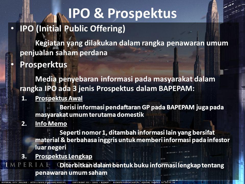 IPO & Prospektus IPO (Initial Public Offering) Kegiatan yang dilakukan dalam rangka penawaran umum penjualan saham perdana.